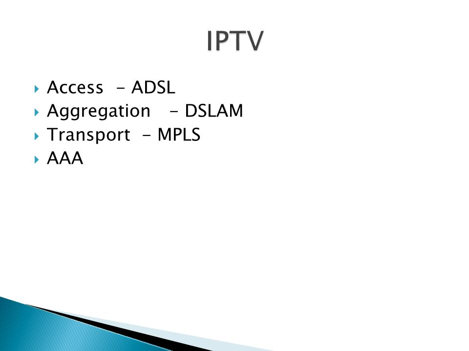 IPTV Access - ADSL Aggregation - DSLAM Transport - MPLS AAA