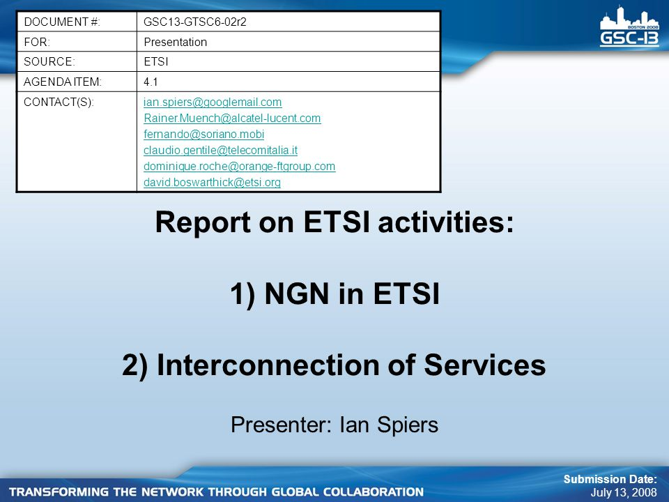 DOCUMENT #: GSC13-GTSC6-02r2. FOR: Presentation. SOURCE: ETSI. AGENDA ITEM: 4.1. CONTACT(S):