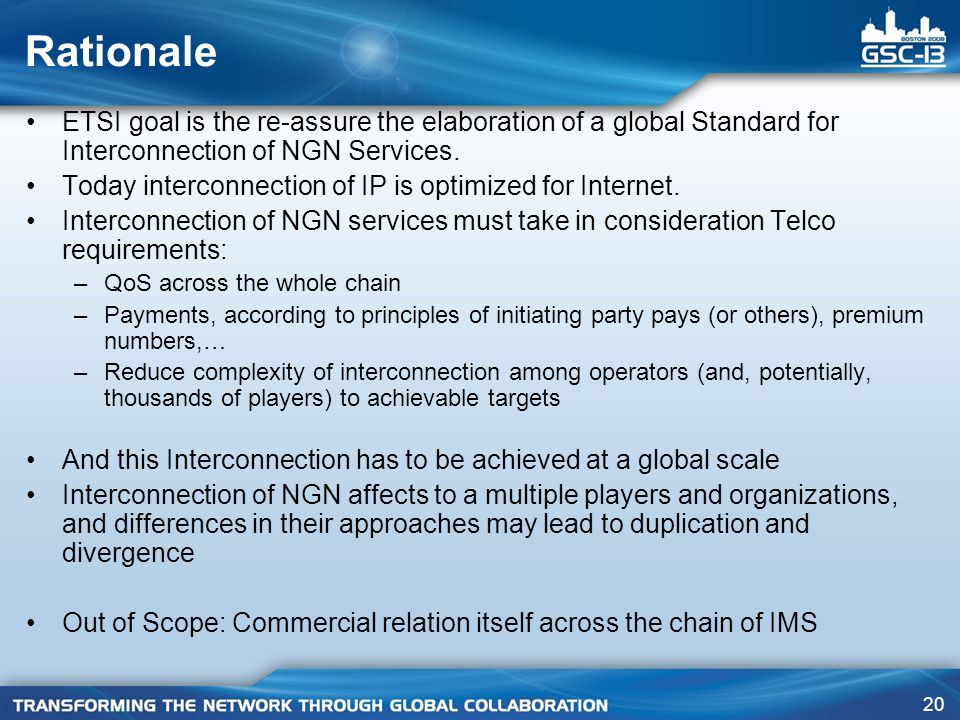 Rationale ETSI goal is the re-assure the elaboration of a global Standard for Interconnection of NGN Services.