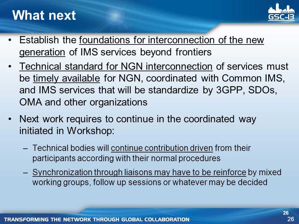 What next Establish the foundations for interconnection of the new generation of IMS services beyond frontiers.