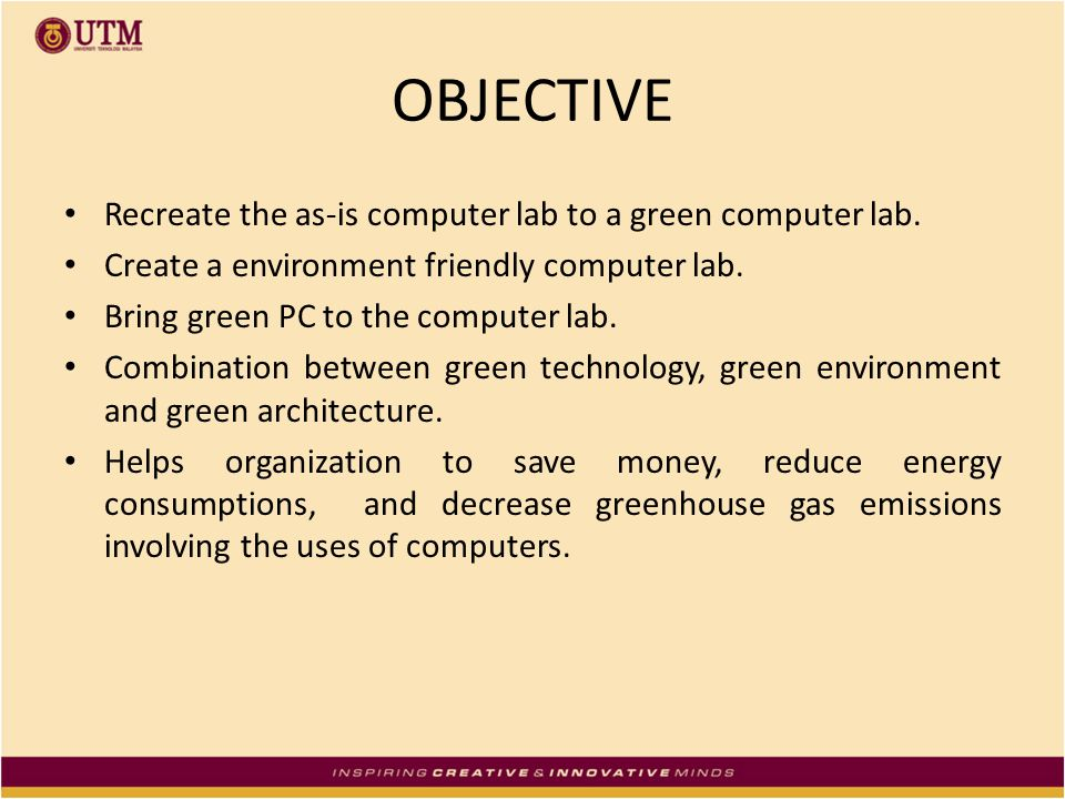 OBJECTIVE Recreate the as-is computer lab to a green computer lab.