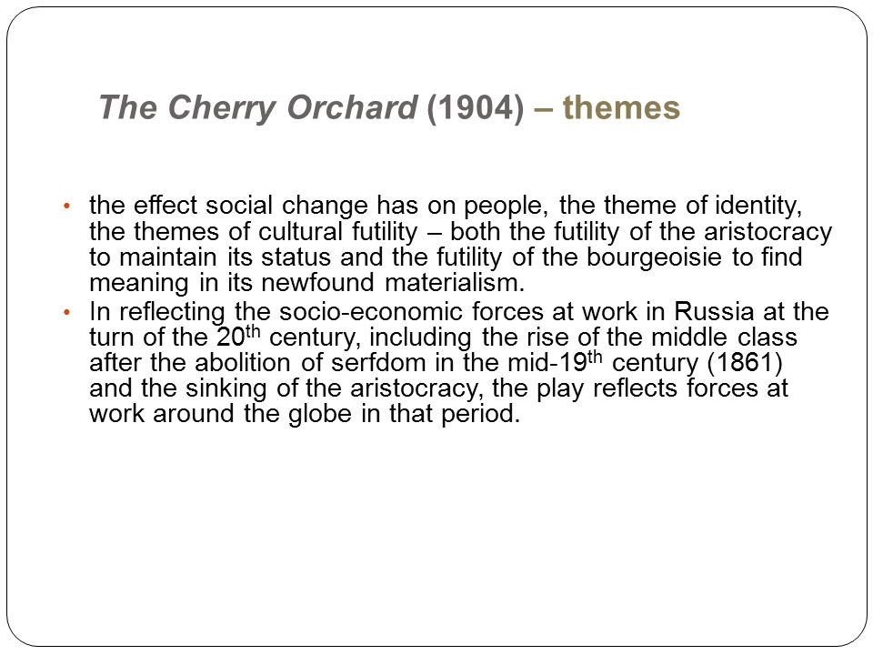 the cherry orchard social change The cherry orchard'' was anton chekhov's final work and thus his final word,   and no slouch when it came to the big, life-changing ones, either.