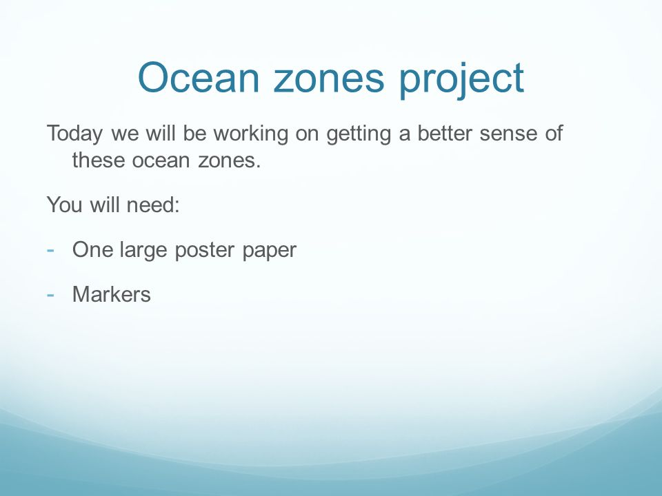 Ocean zones project Today we will be working on getting a better sense of these ocean zones. You will need: