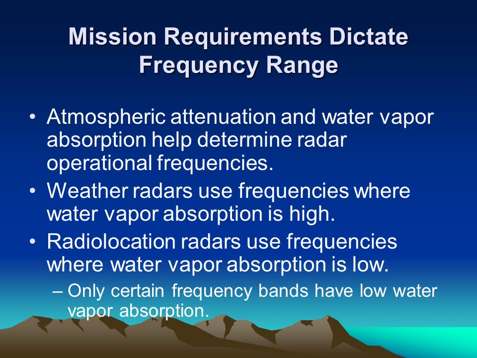 Mission Requirements Dictate Frequency Range