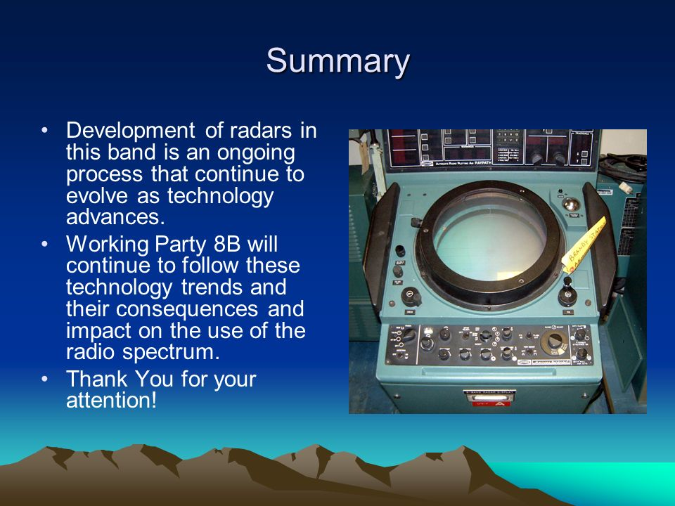 Summary Development of radars in this band is an ongoing process that continue to evolve as technology advances.