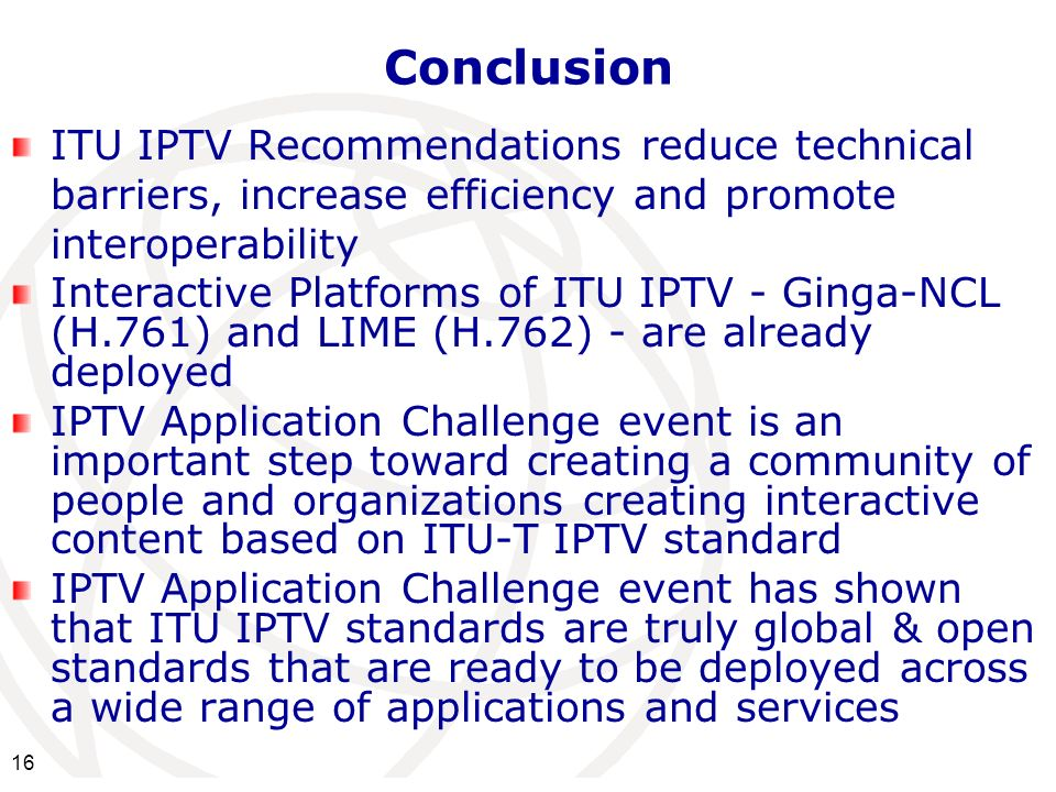 Conclusion ITU IPTV Recommendations reduce technical barriers, increase efficiency and promote interoperability.