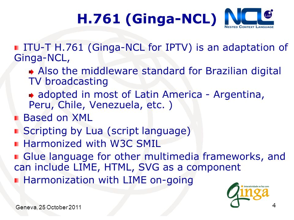 H.761 (Ginga-NCL) ITU-T H.761 (Ginga-NCL for IPTV) is an adaptation of Ginga-NCL, Also the middleware standard for Brazilian digital TV broadcasting.