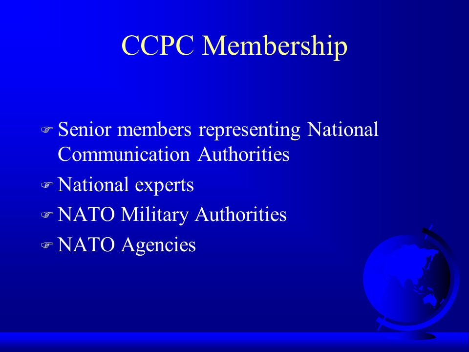 CCPC Membership Senior members representing National Communication Authorities. National experts. NATO Military Authorities.