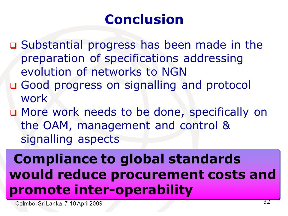 Conclusion Substantial progress has been made in the preparation of specifications addressing evolution of networks to NGN.