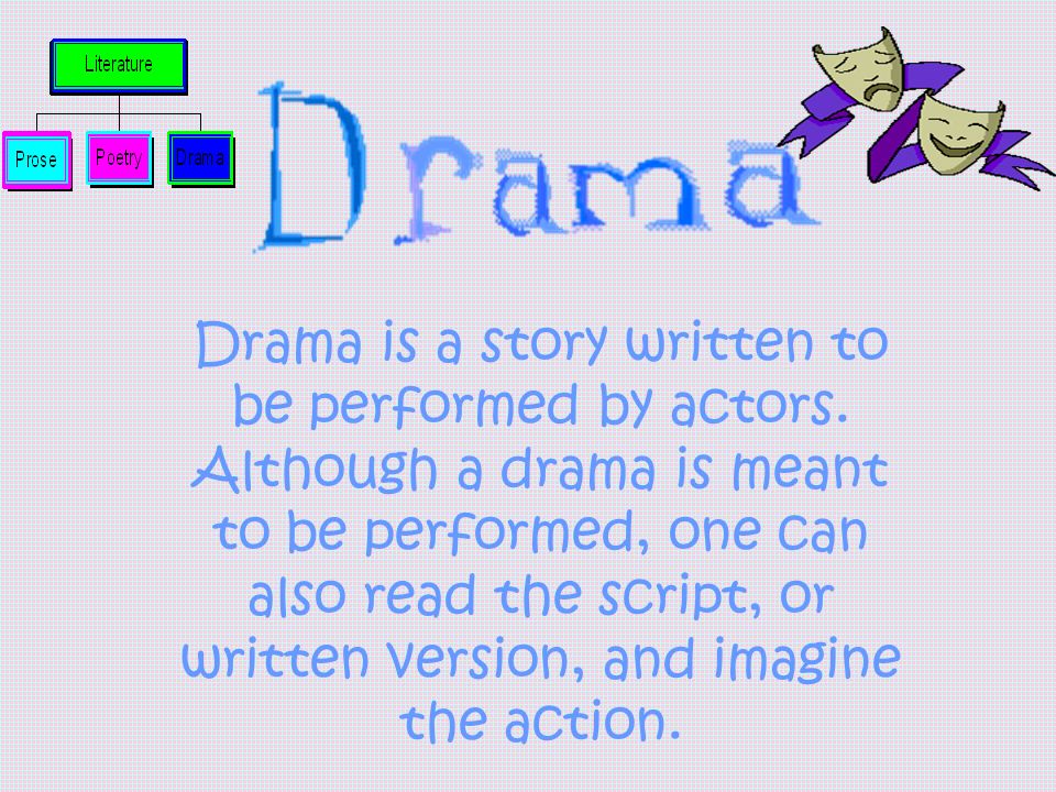Drama is a story written to be performed by actors