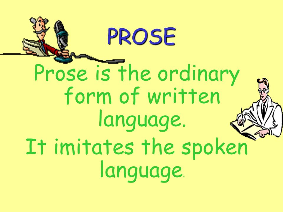 Prose is the ordinary form of written language.