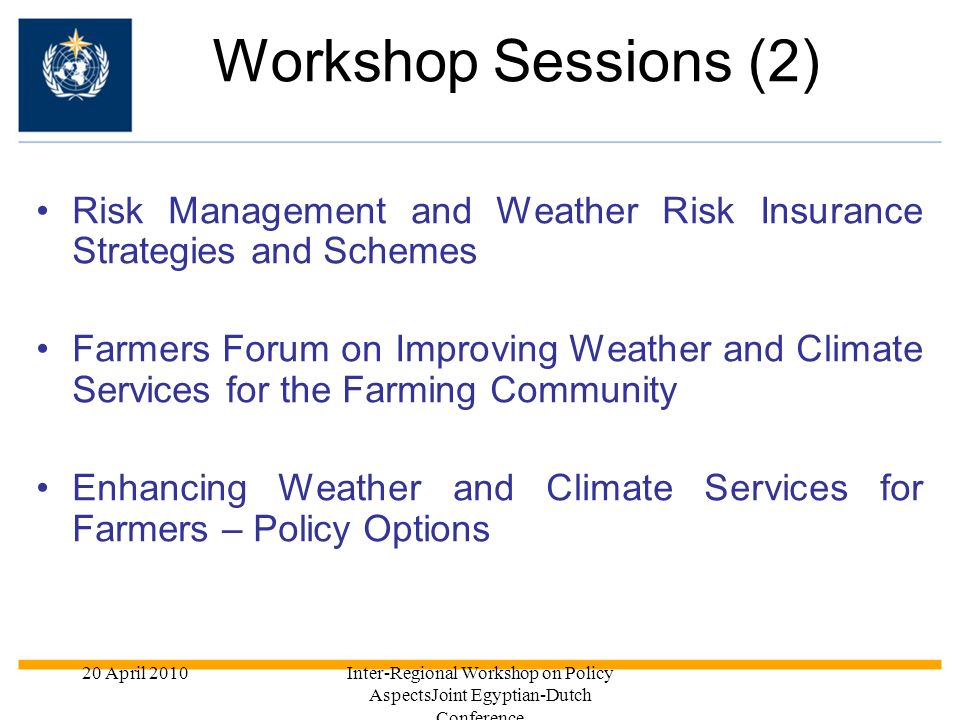 Workshop Sessions (2) Risk Management and Weather Risk Insurance Strategies and Schemes.