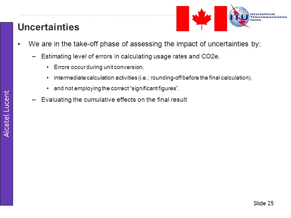Uncertainties We are in the take-off phase of assessing the impact of uncertainties by: