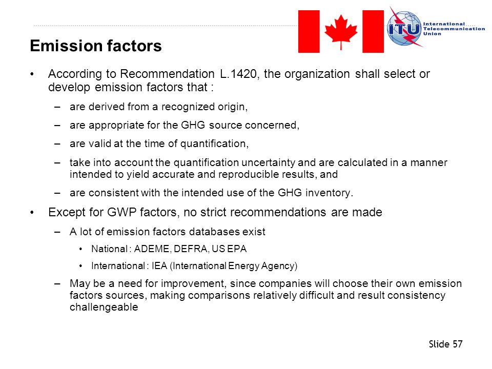 Emission factors According to Recommendation L.1420, the organization shall select or develop emission factors that :