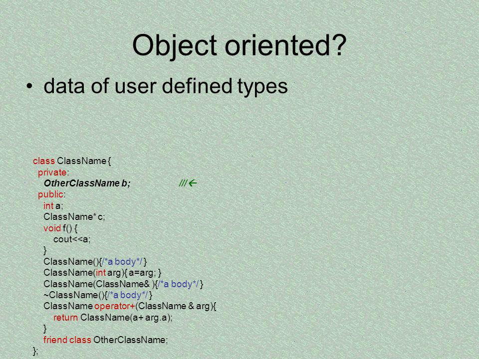 Object oriented data of user defined types class ClassName { private:
