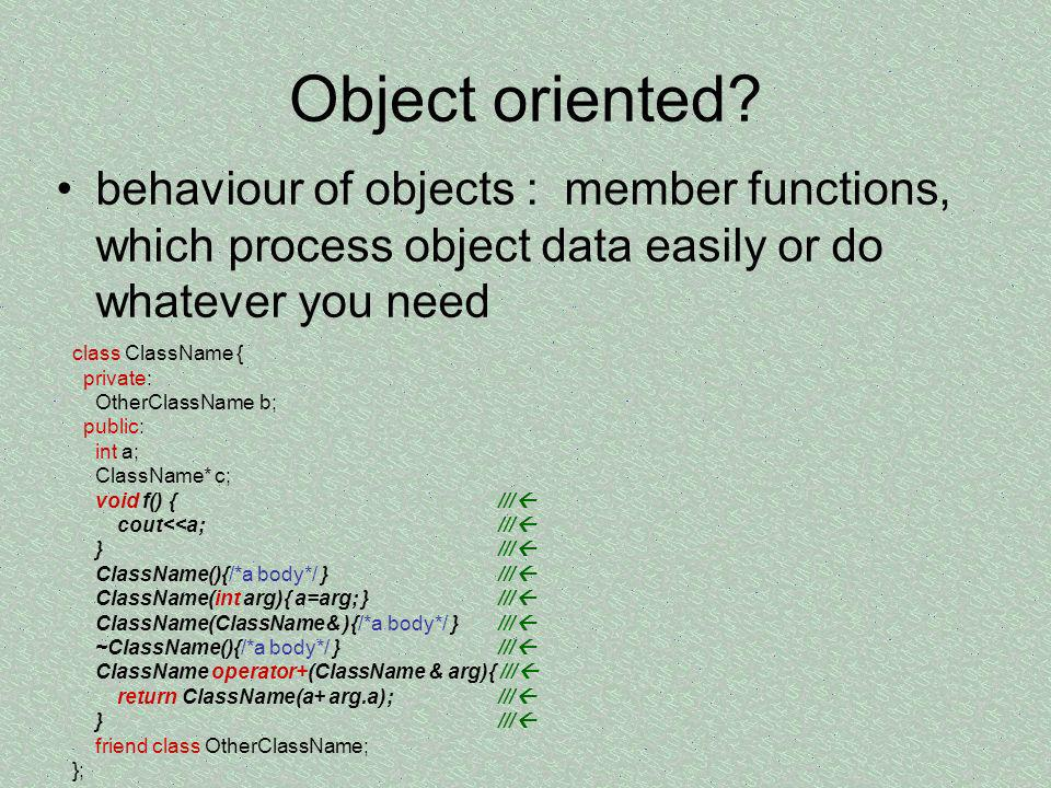 Object oriented behaviour of objects : member functions, which process object data easily or do whatever you need.