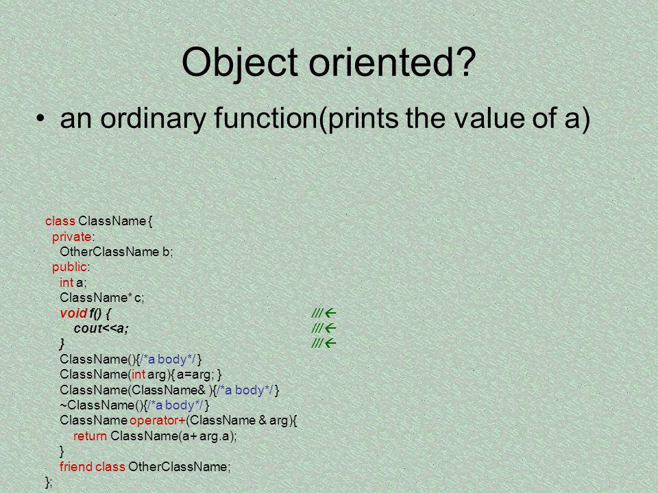 Object oriented an ordinary function(prints the value of a)