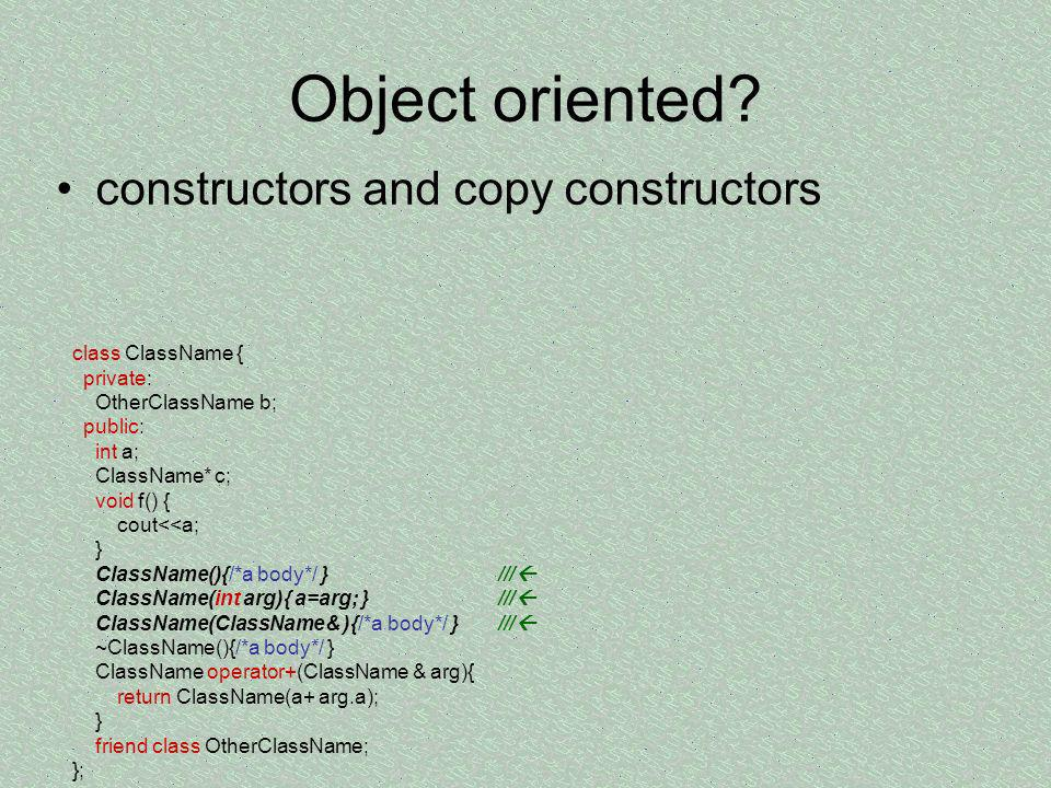 Object oriented constructors and copy constructors class ClassName {
