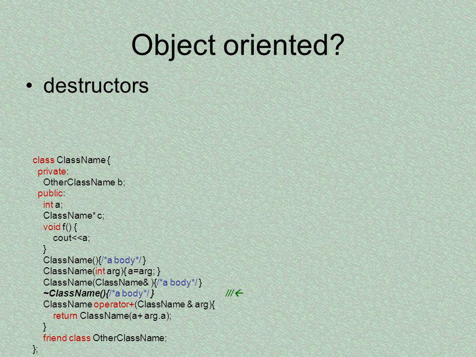 Object oriented destructors class ClassName { private: