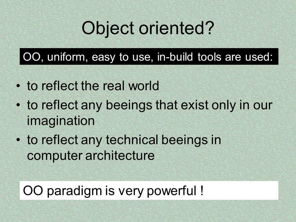 Object oriented to reflect the real world