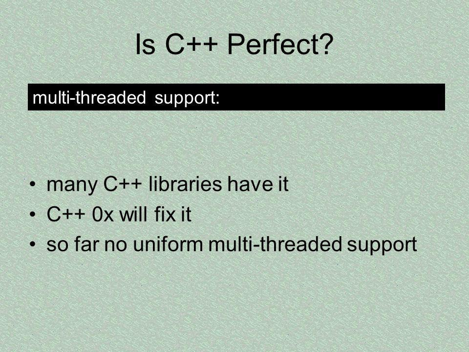 Is C++ Perfect many C++ libraries have it C++ 0x will fix it