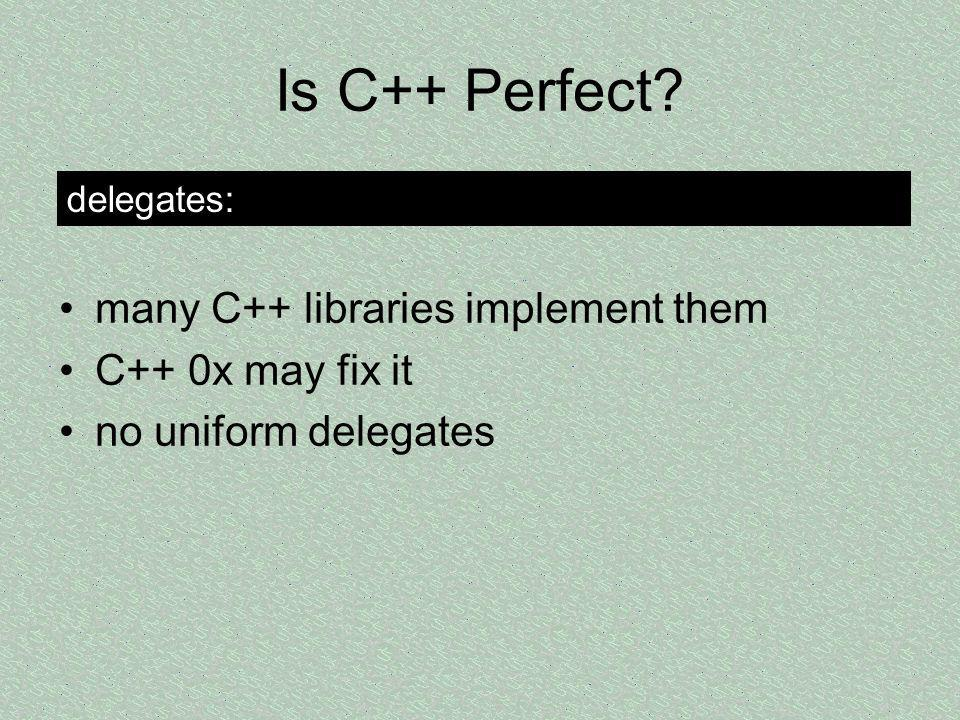 Is C++ Perfect many C++ libraries implement them C++ 0x may fix it