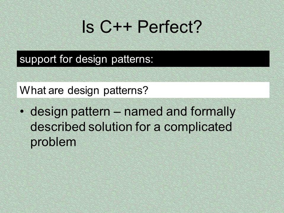 Is C++ Perfect support for design patterns: What are design patterns