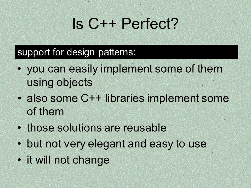 Is C++ Perfect you can easily implement some of them using objects