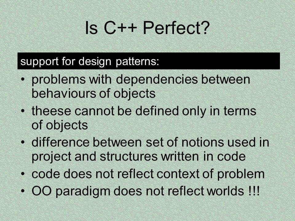 Is C++ Perfect support for design patterns: problems with dependencies between behaviours of objects.