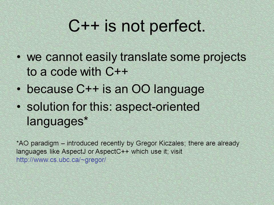 C++ is not perfect. we cannot easily translate some projects to a code with C++ because C++ is an OO language.