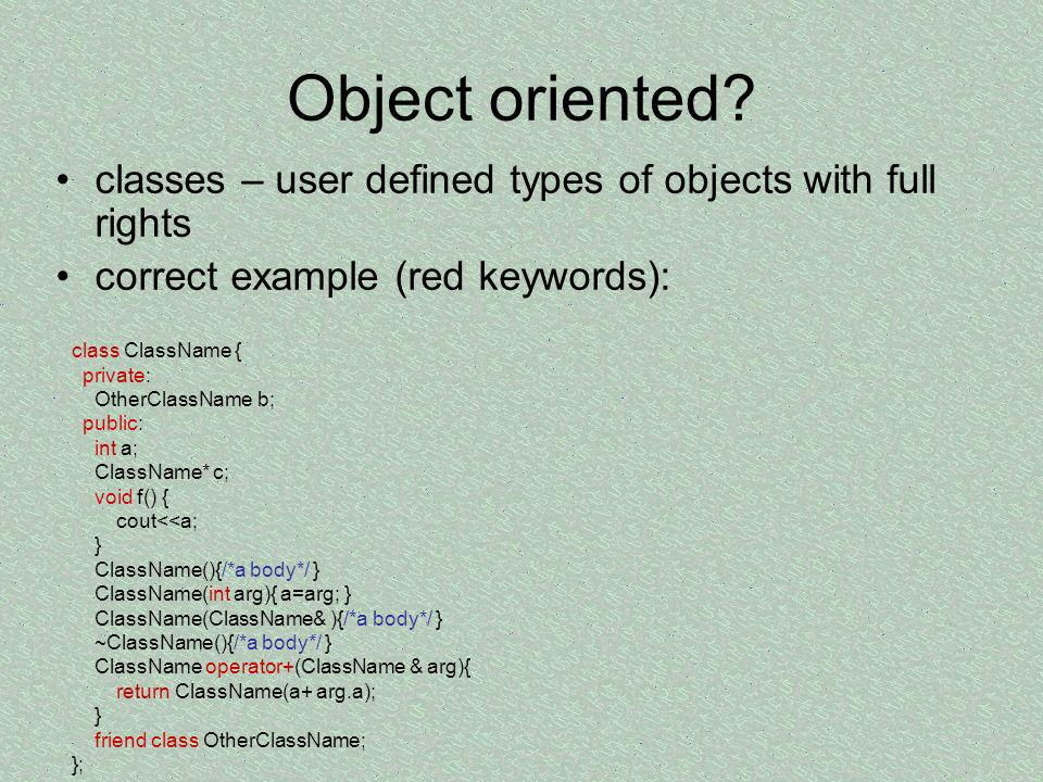 Object oriented classes – user defined types of objects with full rights. correct example (red keywords):