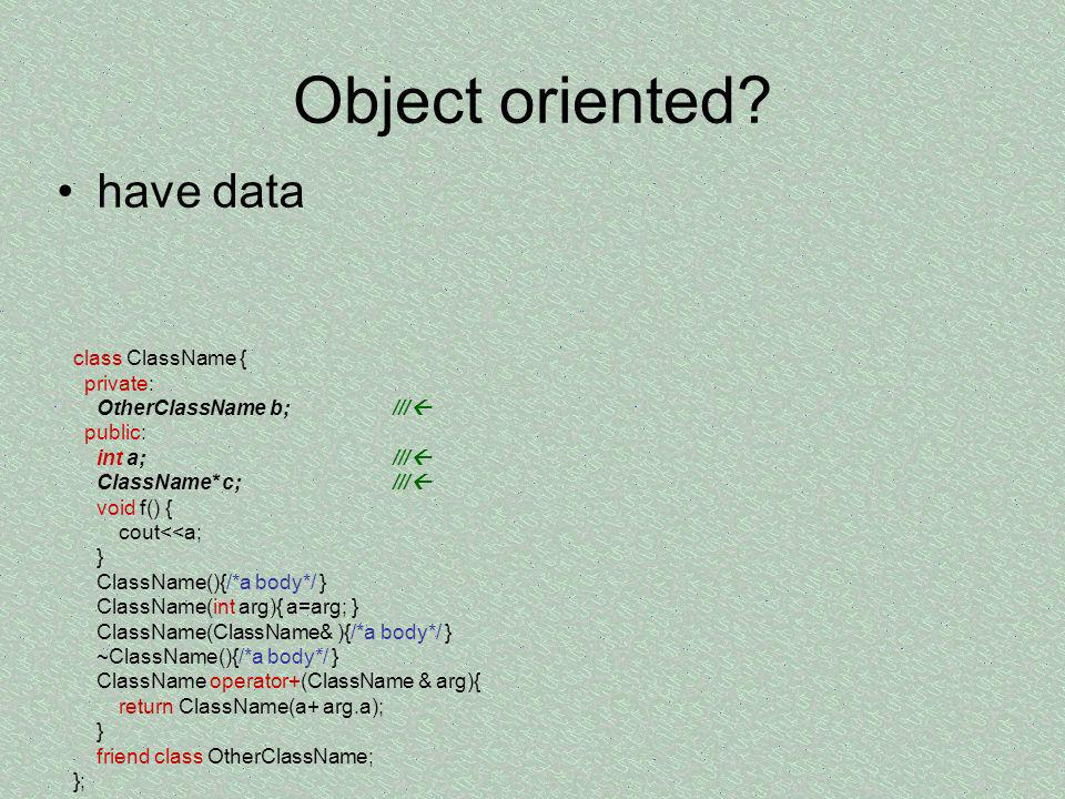 Object oriented have data class ClassName { private: