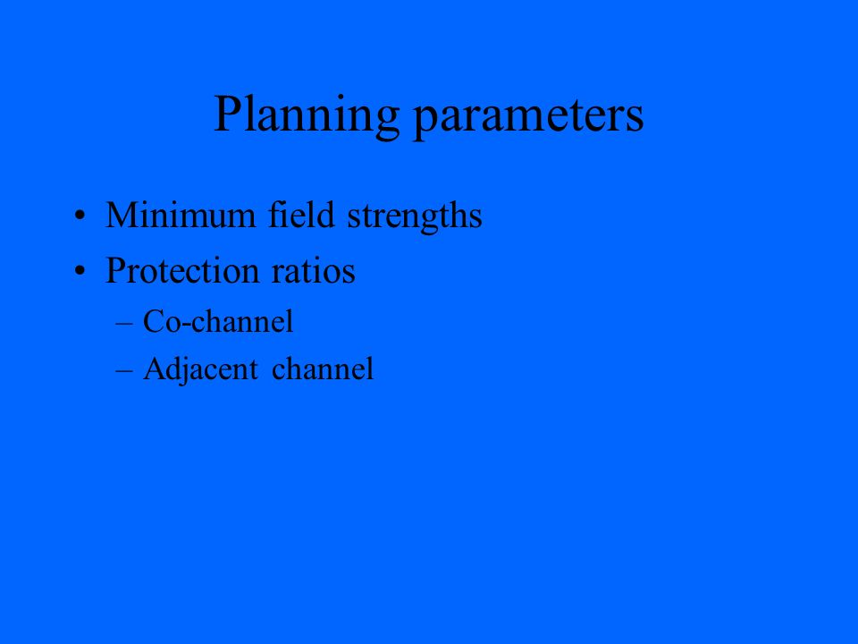 Planning parameters Minimum field strengths Protection ratios