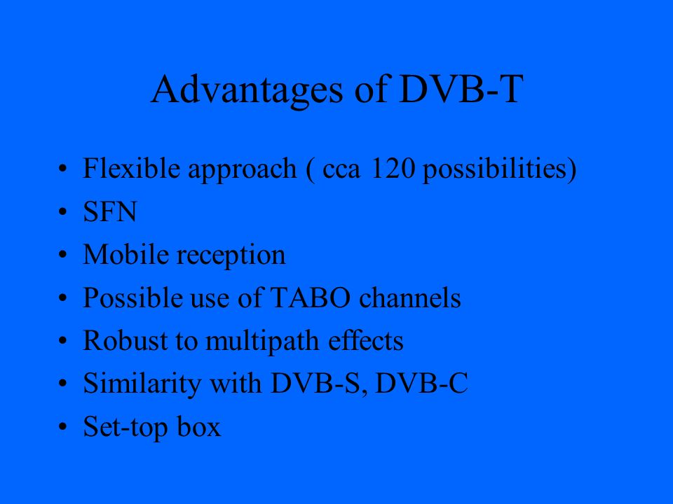 Advantages of DVB-T Flexible approach ( cca 120 possibilities) SFN