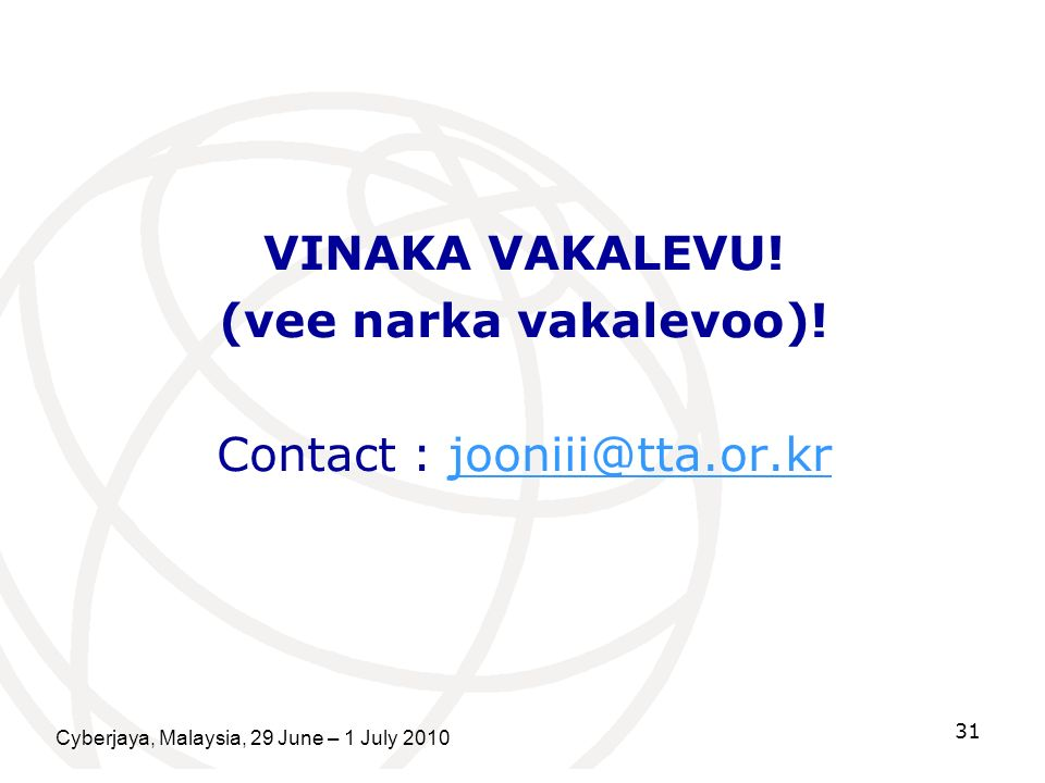 VINAKA VAKALEVU! (vee narka vakalevoo)! Contact : jooniii@tta.or.kr