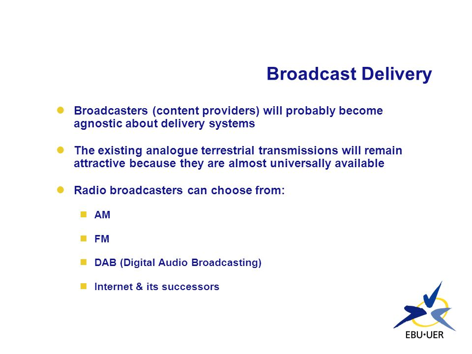 Broadcast Delivery Broadcasters (content providers) will probably become agnostic about delivery systems.