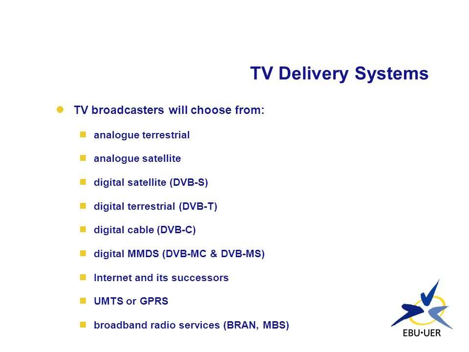 TV Delivery Systems TV broadcasters will choose from: