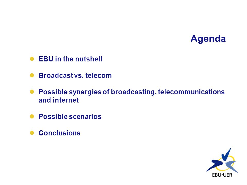 Agenda EBU in the nutshell Broadcast vs. telecom