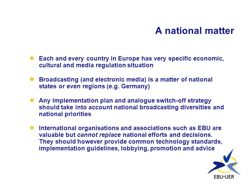 A national matter Each and every country in Europe has very specific economic, cultural and media regulation situation.