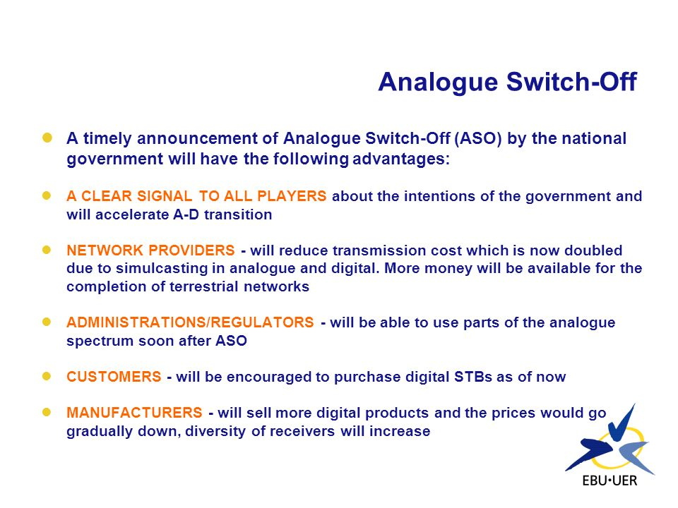Analogue Switch-Off A timely announcement of Analogue Switch-Off (ASO) by the national government will have the following advantages: