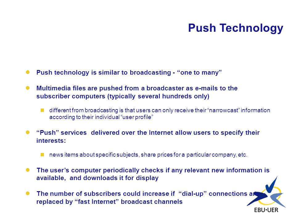 Push Technology Push technology is similar to broadcasting - one to many