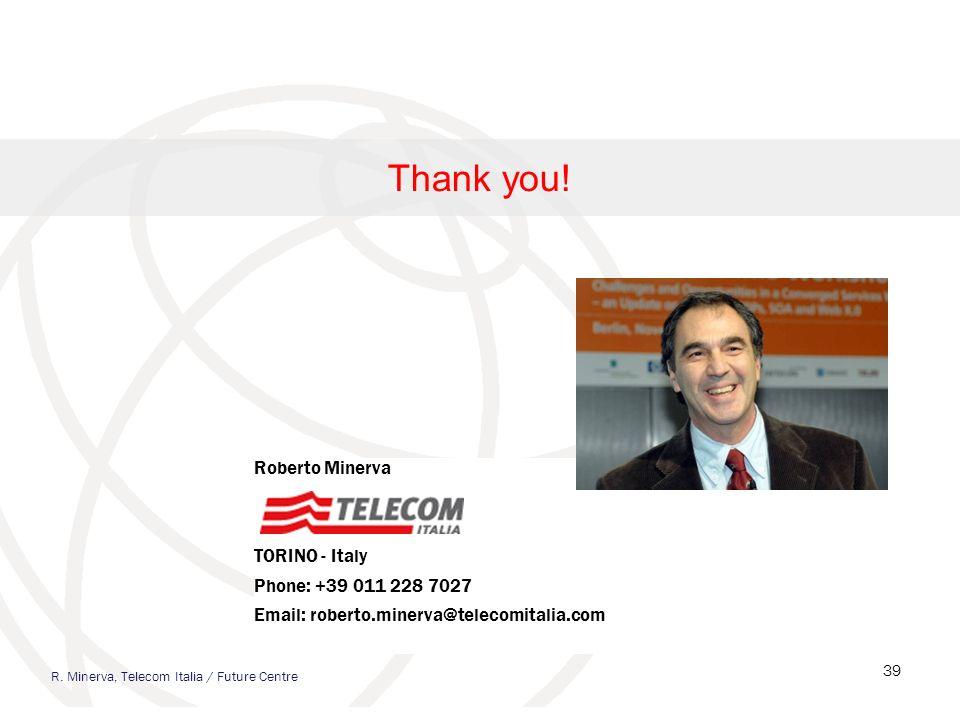 Thank you! Roberto Minerva TORINO - Italy Phone: +39 011 228 7027