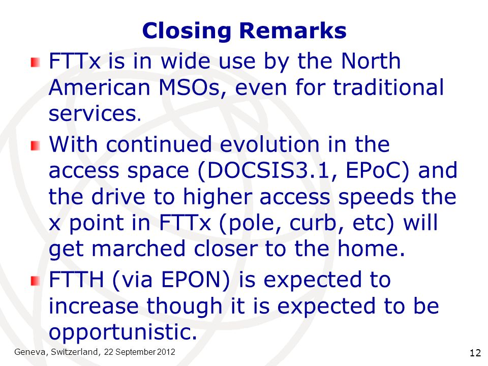 Closing Remarks FTTx is in wide use by the North American MSOs, even for traditional services.