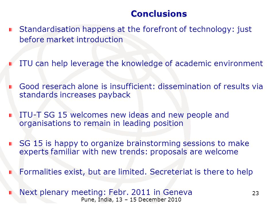 Conclusions Standardisation happens at the forefront of technology: just before market introduction.