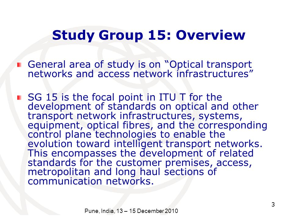Study Group 15: Overview General area of study is on Optical transport networks and access network infrastructures