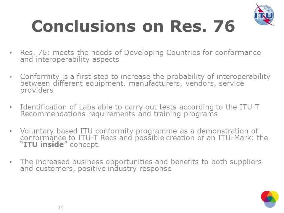 Conclusions on Res. 76 Res. 76: meets the needs of Developing Countries for conformance and interoperability aspects.