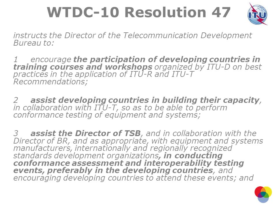 WTDC-10 Resolution 47 instructs the Director of the Telecommunication Development Bureau to: