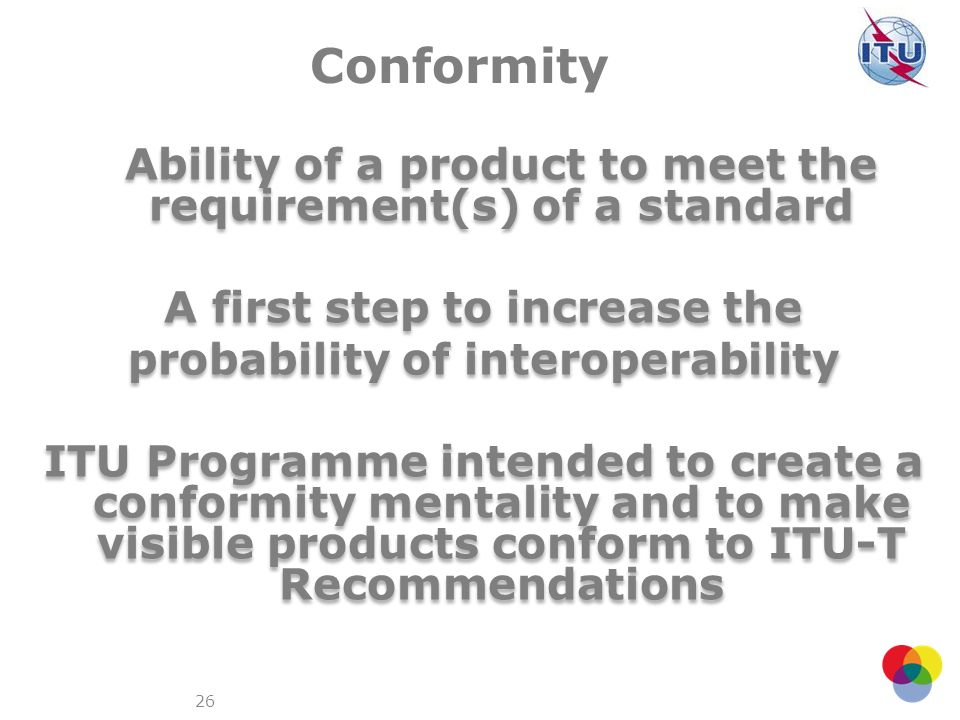 Conformity Ability of a product to meet the requirement(s) of a standard. A first step to increase the.