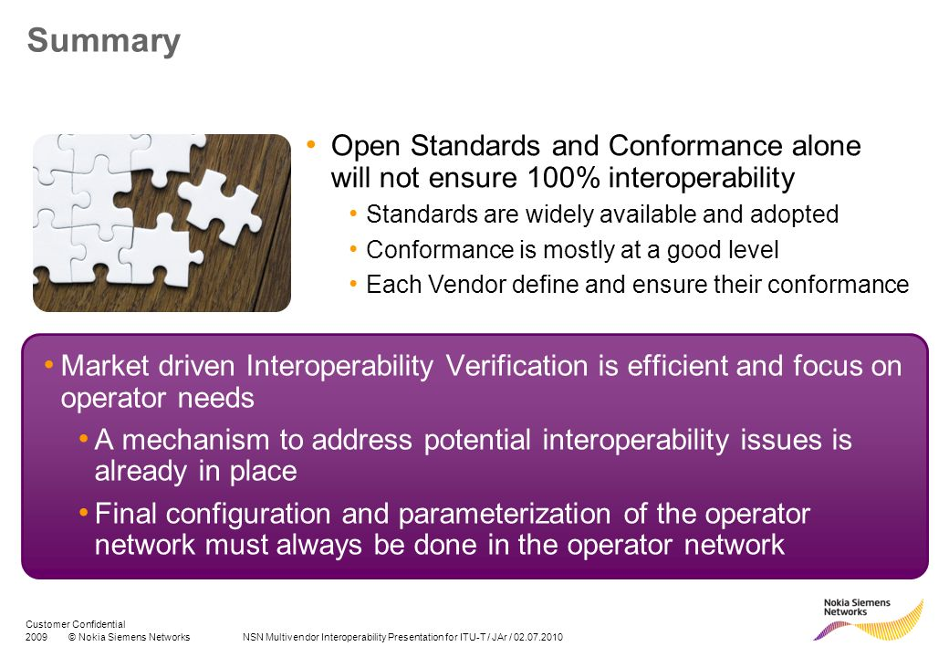 Summary Open Standards and Conformance alone will not ensure 100% interoperability. Standards are widely available and adopted.