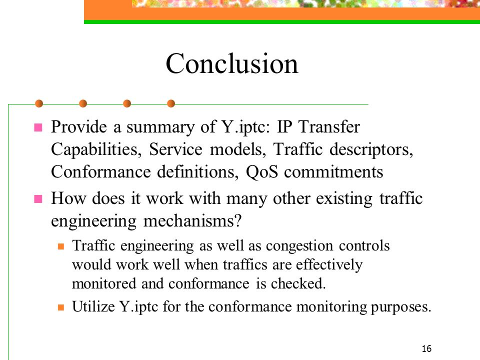 Conclusion Provide a summary of Y.iptc: IP Transfer Capabilities, Service models, Traffic descriptors, Conformance definitions, QoS commitments.